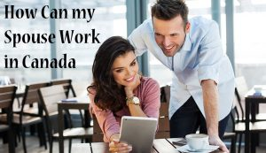 How-Can-my-Spouse-Work-in-Canada